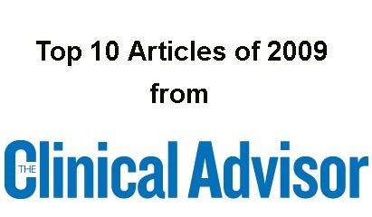 Top 10 Clinical Advisor Stories of the First Half of 2009